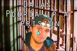 Dalas podría ir a prisión